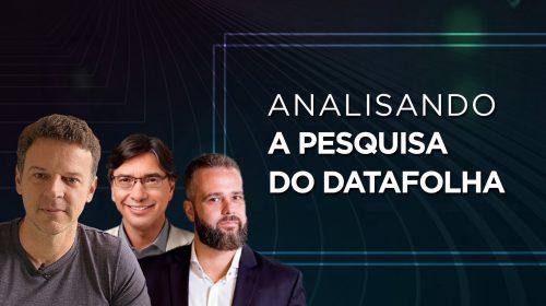 VÍDEO – Analisando a pesquisa do Datafolha