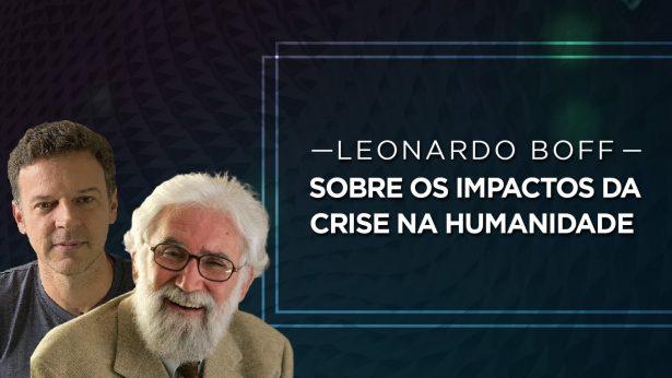 Vídeo – Leonardo Boff sobre os impactos da crise na humanidade