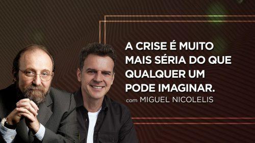 VÍDEO – A crise é muito mais séria do que qualquer um pode imaginar – com Miguel Nicolelis