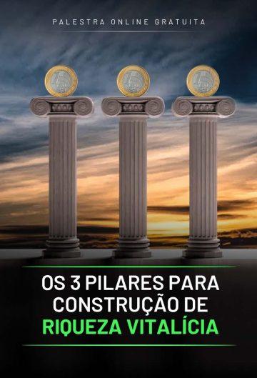 Os 3 Pilares para Construção de Riqueza Vitalícia