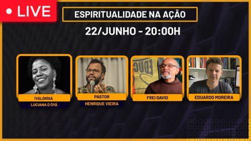 VÍDEO – Espiritualidade na Ação com Luciana d Òyá, Pastor Henrique Vieira e Frei David