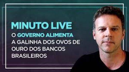 VÍDEO – O governo alimenta a galinha dos ovos de ouro dos bancos brasileiros – Minuto Live
