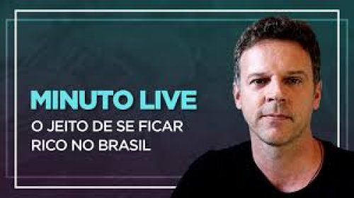 VÍDEO – O jeito de se ficar rico no Brasil – Minuto Live
